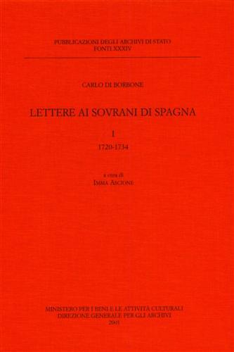 Lettere ai Sovrani di Spagna. Vol.I: 1720-1734. - Carlo di Borbone.
