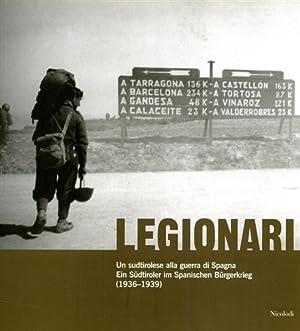 Legionari. Un sudtirolese alla guerra di Spagna 1936-1939.: Di Michele,Andrea. Miquel,Marina. Sala,...