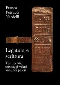 Legatura e scrittura. Testi celati, messaggi velati, annunci palesi.: Petrucci Nardelli, Franca