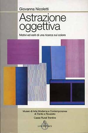 Astrazione oggettiva. Motivi ed esiti di una ricerca sul colore.: Nicoletti,Giovanna.