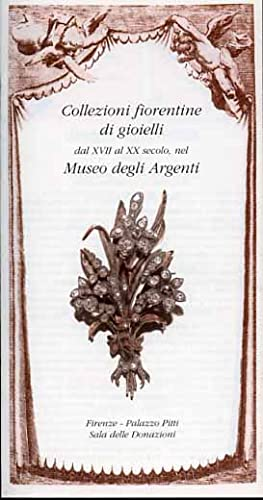 Collezioni Fiorentine di Gioielli dal XVII al: Catalogo della Mostra: