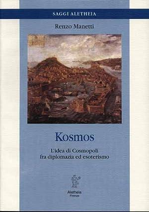Kosmos. L'idea di Cosmopoli fra diplomazia ed: Manetti,Renzo.