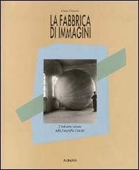 La fabbrica di immagini. L'industria italiana nella fotografia d'autore.: Colombo,Cesare.