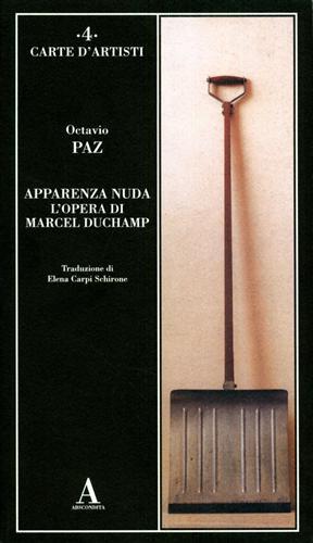 Apparenza nuda l'Opera di Marcel Duchamp.: Paz,Octavio.
