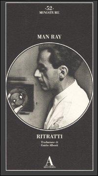 Ritratti.: Man Ray.