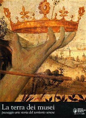 La terra dei musei. Paesaggio, arte, storia del territorio senese.: Detti,Tommaso (a cura di).