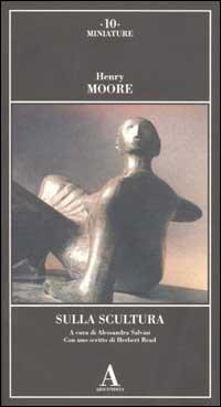 Sulla scultura.: Moore,Henry.