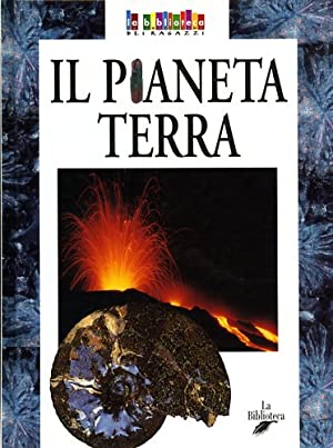 Il pianeta terra.: Argentieri,Alessia. Dalmastri,Elena.