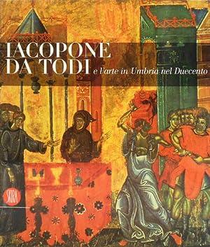 Iacopone da Todi e l'arte in Umbria nel Duecento.: Catalogo della Mostra: