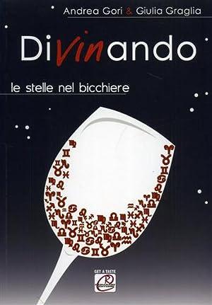 Divinando. Le stelle nel bicchiere.: Gori,Andrea. Graglia,Giulia.