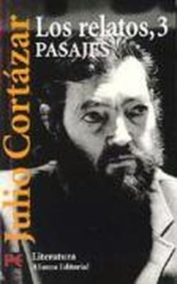 Los relatos,3. Pasajes.: Cortazar,Julio.