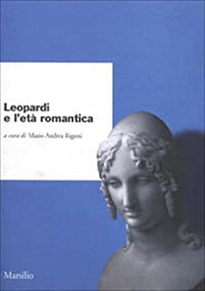 Leopardi e l'età romantica.: Rigoni,M.A. Bandini,F. Panizza,G.e altri.