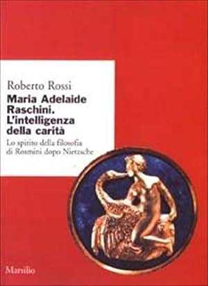 Maria Adelaide Raschini. L'intelligenza della carità. Lo: Rossi,Roberto.