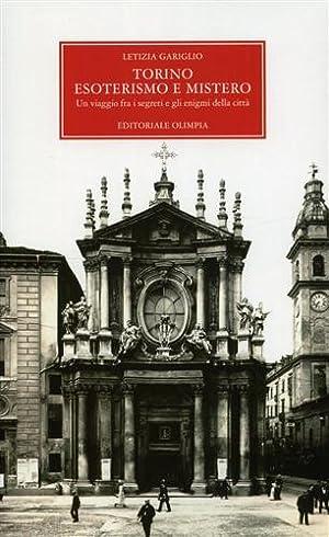 Torino, esoterismo e mistero. Un viaggio fra i segreti e gli enigmi della città.: Gariglio,...
