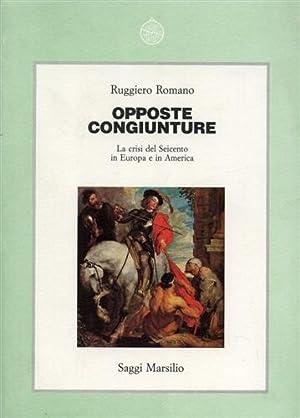 Opposte congiunture. La crisi del Seicento in Europa e in America.: Romano,Ruggiero.