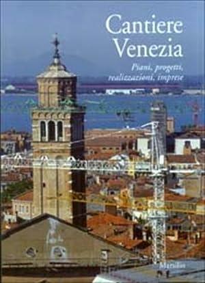 Cantiere Venezia. Piani, progetti, realizzazioni, imprese.: Barbiani,Elia. (a cura di).