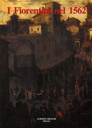 I fiorentini nel 1562. Descritione delle Bocche della Città et stato di Fiorenza fatta l&#...