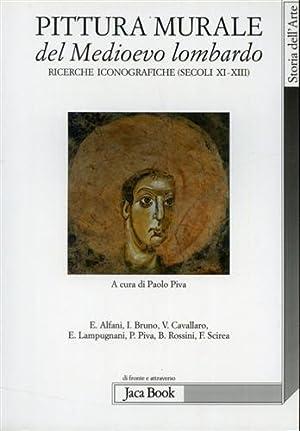 Pittura murale del Medioevo lombardo. Ricerche iconografiche (secoli XI-XIII).: Piva,Paolo.