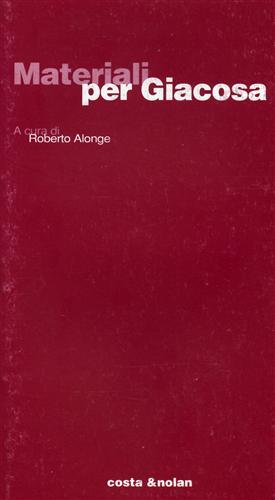 Materiali per Giacosa.: Alonge,Roberto (a cura di).