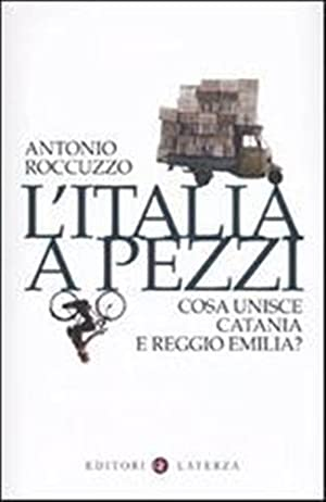 L'Italia a pezzi. Cosa unisce Catania a Reggio Emilia?: Roccuzzo,Emilio.