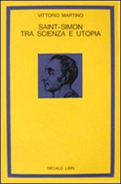 Saint-Simon tra scienza e utopia.: Martino,Vittorio.