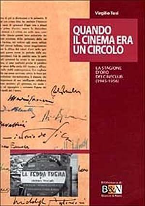 Quando il cinema era un circolo. La stagione d'oro dei cineclub (1945-1956).: Tosi,Virgilio.