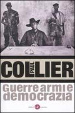 Guerre, armi e democrazia.: Collier,Paul.