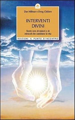 Interventi divini. Storie vere di misteri e di miracoli che cambiano la vita.: Millman,Dan. ...