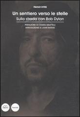 Un sentiero verso le stelle. Sulla strada con Bob Dylan.: Vites,Paolo.