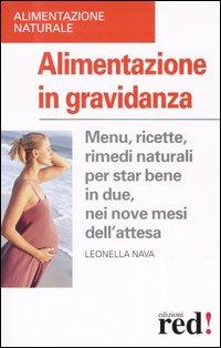 Alimentazione in gravidanza. Menu, ricette, rimedi naturali per star bene in due nei nove mesi di ...