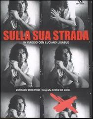 Sulla sua strada in viaggio con Luciano Ligabue.: Minervini,Corrado.