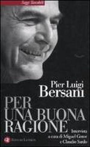 Per una buona ragione.: Bersani,Pier Luigi.