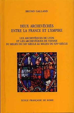 Deux Archevechés entre la France et l'Empire. Les archeveques de Lyon et les ...