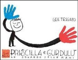 Priscilla e Gurdulù. Lo sguardo delle mani. Con DVD.: Tessaro,Gek.