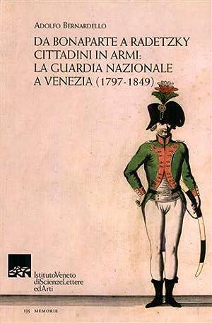 Da Bonaparte a Radetzky . Cittadini in armi. La guardia nazionale a Venezia (1797-1849).: ...