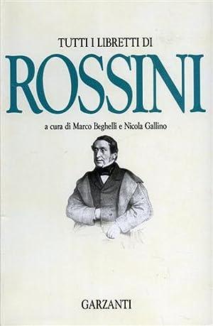Tutti i libretti di Rossini.: Rossini,Gioacchino.
