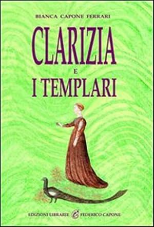 Clarizia e i Templari.: Capone Ferrari,Bianca.