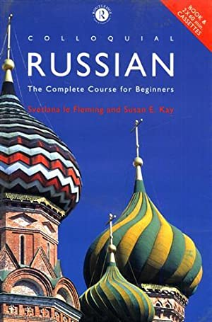 Colloquial Russian. The Complete Course for Beginners.: Le Fleming,Svetlana. Kay,Susan