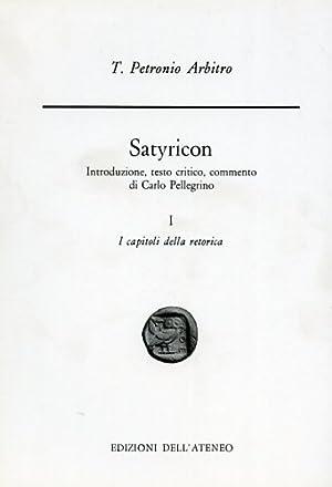 Satyricon. Vol.I: I capitoli della retorica.: Petronio Arbitro.