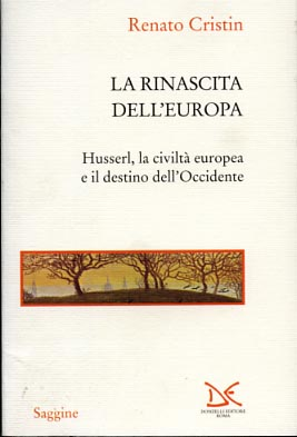 La rinascita dell'Europa. Husserl, la civiltà europea e il destino dell'Occidente....