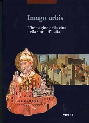 Imago Urbis. L'immagine della città nella storia d'Italia.: Atti del Convegno ...
