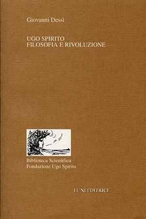 Ugo Spirito: Filosofia e Rivoluzione.: Dessì,Giovanni.