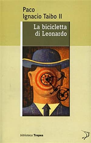 La bicicletta di Leonardo.: Taibo,Paco Ignacio II.