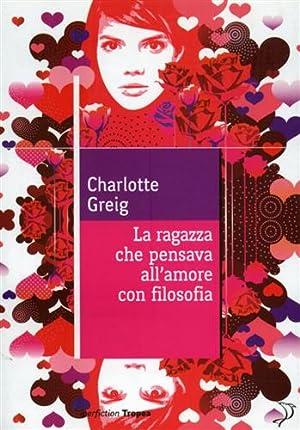 La ragazza che pensava all'amore con filosofia.: Greig,Charlotte.