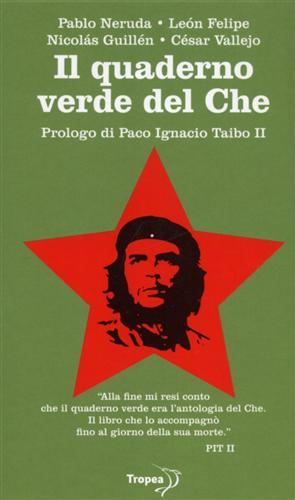 Il quaderno verde del Che.: Neruda,Pablo. Felipe,Leon. Guillén,Nicolas.