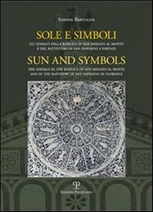 Sole e simboli. Gli zodiaci di San Miniato e di San Giovanni a Firenze.: Bartolini,Simone.