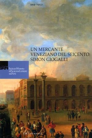 Un mercante veneziano del seicento: Simon Giogalli.: Tucci,Ugo.