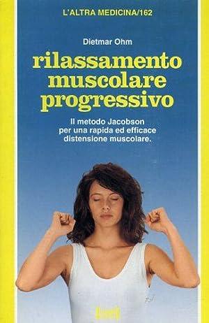 Rilassamento muscolare progressivo. il metodo Jacobson per una terapia ed efficace distensione ...