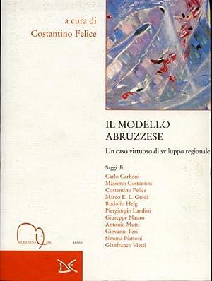 Il modello abruzzese. Un caso virtuoso di sviluppo regionale.: Felice,Costantino. (a cura di).
