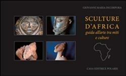 Sculture d'Africa. Guida all'arte tra miti e culture.: Incorpora,Giovanni Maria.